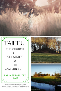 Tailtiu, the Church of St Patrick, and the Eastern Fort. www.aliisaacstoryteller.com