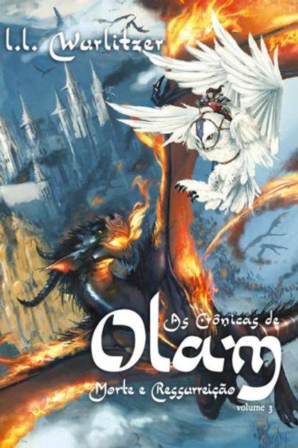 As crônicas de Olam:  morte e ressurreição - Vol.3