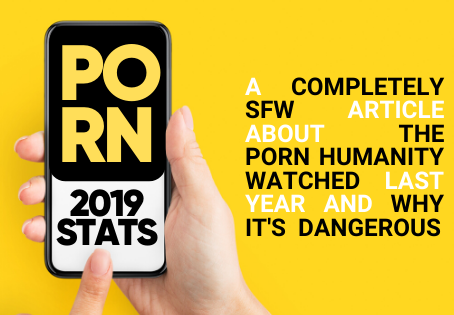 Porn Use Grows Exponentially Every Year. Here Are The Stats for 2019.