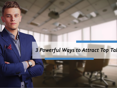 3 Powerful Ways to Attract Top Talent