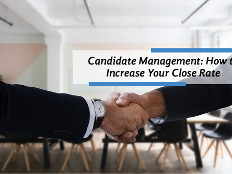 Candidate Management: How to Increase Your Close Rate