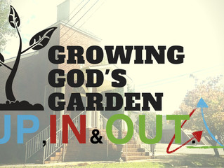 Growing God's Garden: UP, IN & OUT.