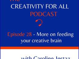 Episode 28. More on feeding your creative brain