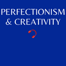 E3. Perfectionism and creativity
