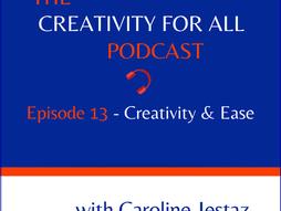 Episode 13. Creativity & Ease