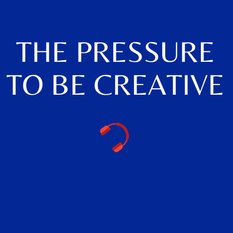The pressure to be creative