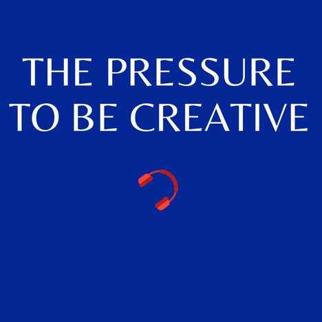 E11. The pressure to be creative