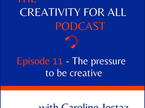Episode 11. The pressure to be creative