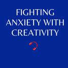 E5. Fighting anxiety with creativity