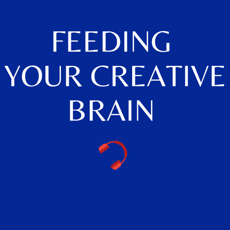 E7. Feeding your creative brain