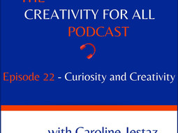 Episode 22. Curiosity and Creativity