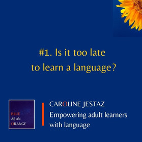 #1. Is it too late to learn a language?