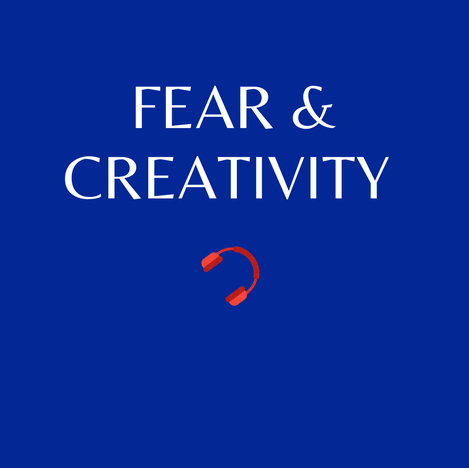 E9. Fear and Creativity