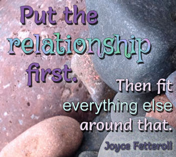 Put the relationship first. Then fit everything else around that.