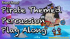 Pirate Themed Percussion Play Along