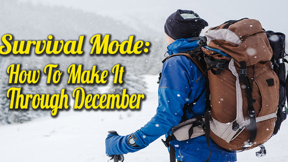 Survival Mode: 5 Tips To Make It Through December