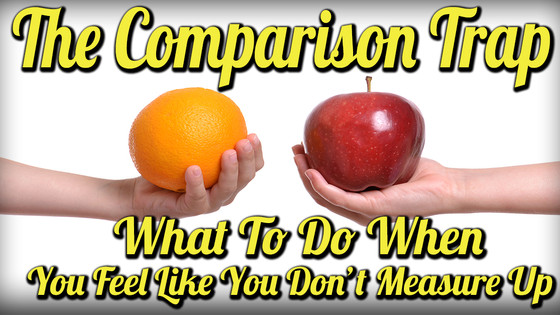 The Comparison Trap: What to do When You Feel Like You Don't Measure Up