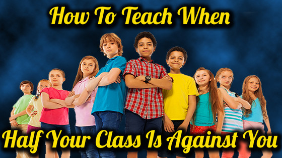 How To Teach When Half Of Your Class Is Against You [Video]
