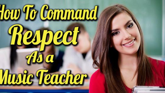 How To Command Respect As A Music Teacher