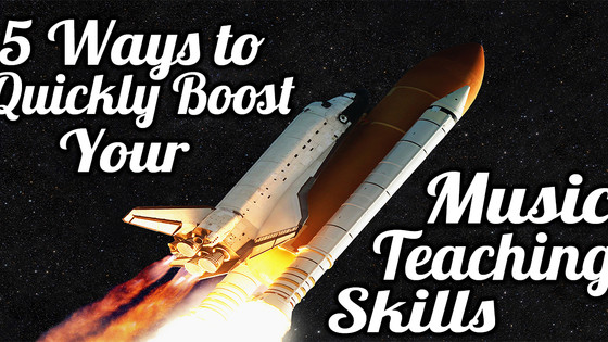 5 Ways to Quickly Boost Your Music Teaching Skills