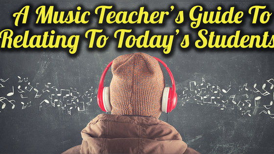 A Music Teacher's Guide To Relating To Today's Students