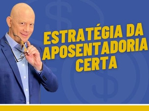 ESPECIALISTA CRIA NOVA ESTRATÉGIA DE PLANEJAMENTO DE APOSENTADORIA