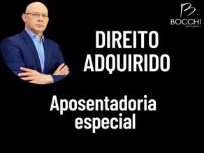 DIREITO ADQUIRIDO. APOSENTADORIA ESPECIAL SEM IDADE MÍNIMA.