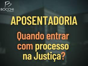 APOSENTADORIA: QUANDO ENTRAR NA JUSTIÇA?