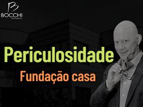 PERICULOSIDADE DA FUNDAÇÃO CASA FOI APROVADA PELO TST