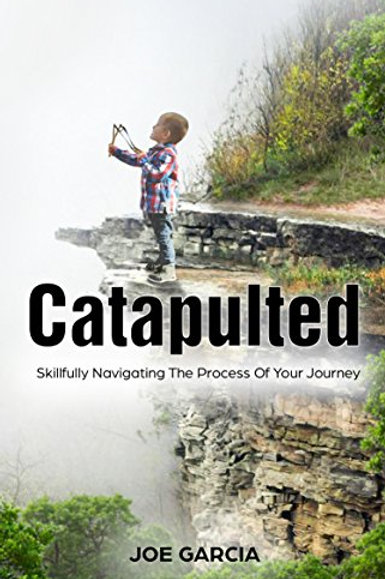 Catapulted: Skillfully Navigating The Process Of Your Journey