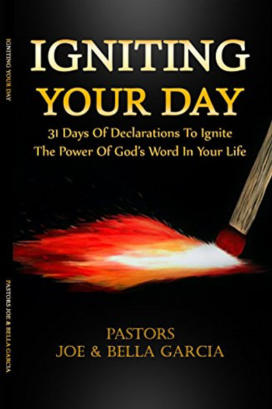 Igniting Your Day: 31 Days of Declarations To Ignite the Power Of God's Word In