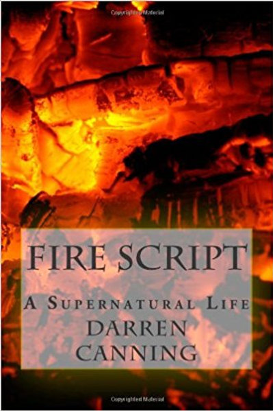 Fire Script A Super Natural Life Darren Canning