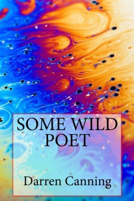 Some Wild Poet Darren Canning