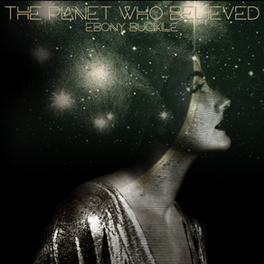 """Ebony Buckle shares her new single """"The Planet Who Believed"""""""