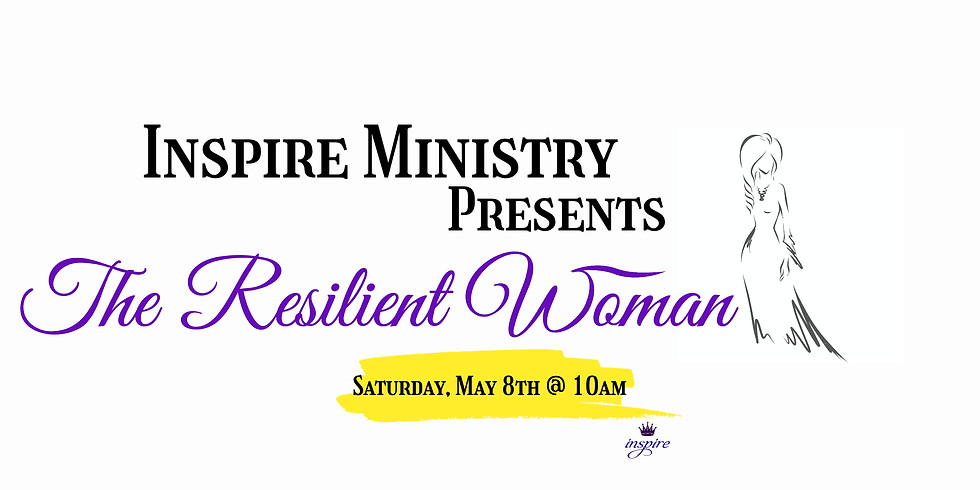Inspire Ministry Presents The Resilient Woman