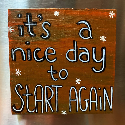It's a Nice Day to Start Again Magnet