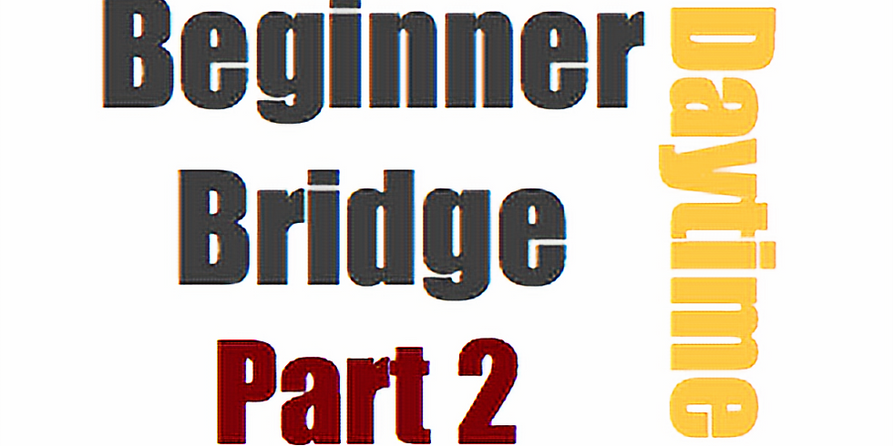 Bridge: Beginner, Part 2 (6 Saturdays 11:00am)