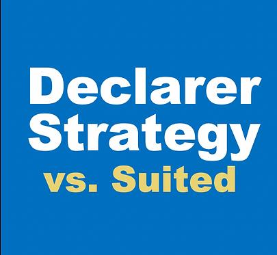 Declarer Strategy vs. Suited (Oct- Wed 5:00pmET)