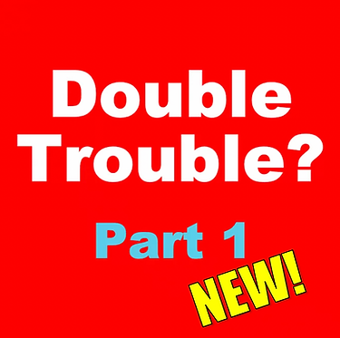 Double Trouble? (Jan-Mon/Wed 5:30pm)