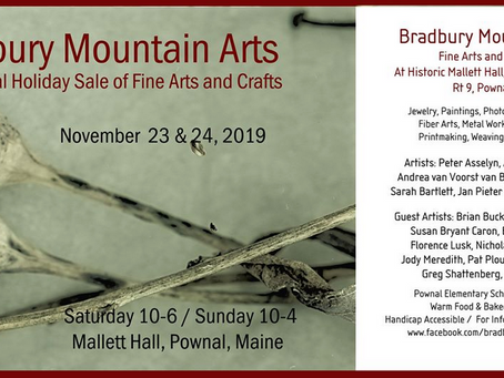 From Elizabeth Hunter: Bradbury Mountain Arts - Holiday Sale of Fine Arts and Crafts 11/23 & 24