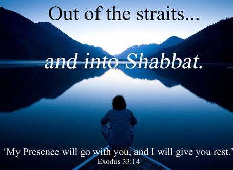Out Of The Straits And Into Shabbat