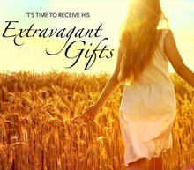 It's Time To Receive His Extravagant Gifts