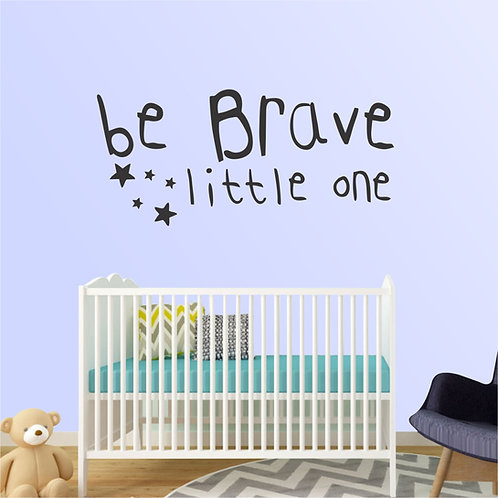Wa011 - Be Brave Little One