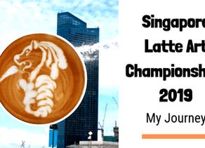 Singapore Latte Art Championships 2019 - My Journey