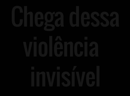CHEGA dessa violência invisível!