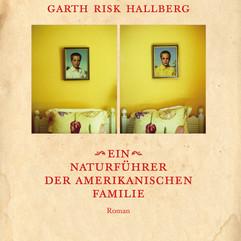 liebeskind Verlag - Garth Risk Hallberg - Ein Naturführer der amerikanischen Familie