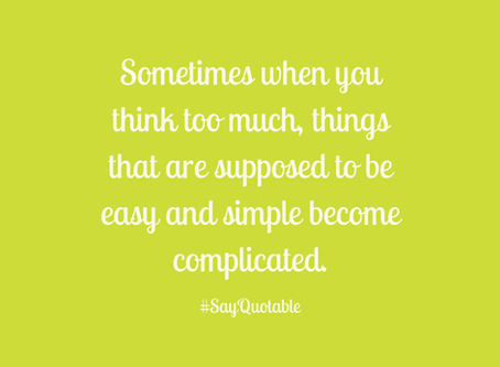 July 2019 Blog ~ Stop Over Thinking and Over Analyzing.