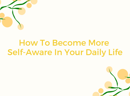 How to Become More Self-Aware In Your Daily Life