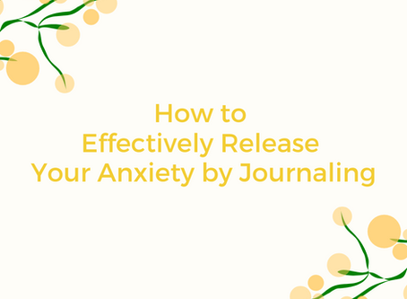 How to Effectively Release Your Anxiety by Journaling