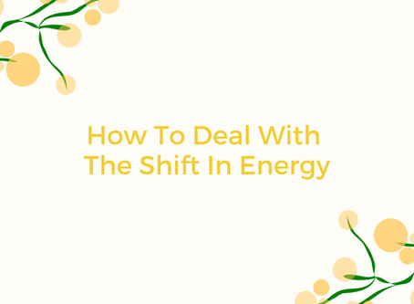 How To Deal With The Shift InEnergy